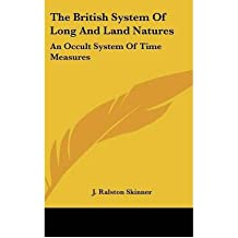 [(The British System of Long and Land Natures: An Occult System of Time Measures )] [Author: J Ralston Skinner] [May-2010]