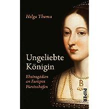 Ungeliebte Königin: Ehetragödien an Europas Fürstenhöfen