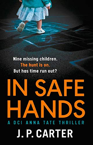 In Safe Hands: A D.C.I Anna Tate thriller that will have you on the edge of your seat (DCI Anna Tate) by [Carter, J. P.]