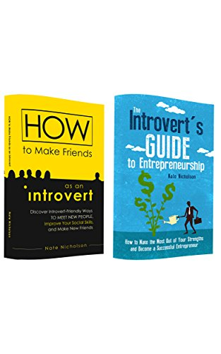 How to Make Friends as an Introvert & The Introvert's Guide to Entrepreneurship: A Two-Book Bundle for Introverts Looking to Improve Their Social Skills and Become Entrepreneurs
