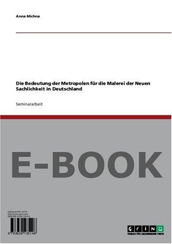 Die Bedeutung der Metropolen für die Malerei der Neuen Sachlichkeit in Deutschland