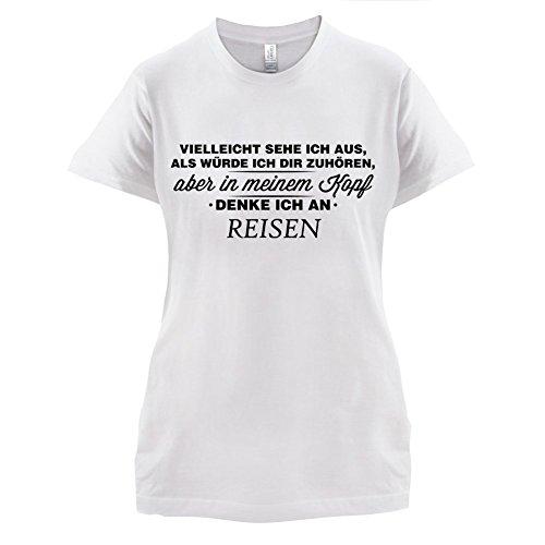 Vielleicht sehe ich aus als würde ich dir zuhören aber in meinem Kopf denke ich an Reisen - Damen T-Shirt - 14 Farben Weiß