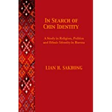 In Search of Chin Identity in Burma: A Study of Religion, Politics, and Ethnic Identity in Burma: A Study in Religion, Politics and Ethnic Identity in Burma (NIAS monograph)