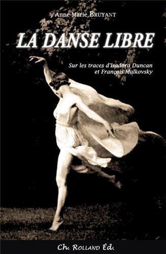 Danse libre (La) : Sur les traces dIsadora Duncan et François Malkovsky de Anne-Marie BRUYANT (1 novembre 2012) Broché