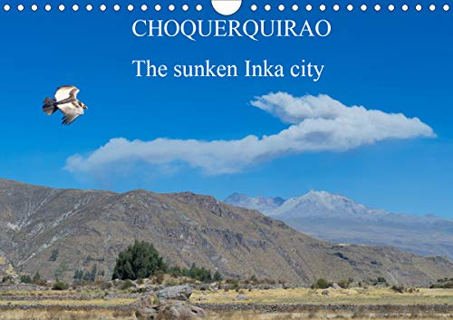 CHOQUEQUIRAO The sunken Inka city (Wall Calendar 2020 DIN A4 Landscape): Probably, the complex was built in the 15th century during the reign of Inca ... calendar, 14 pages ) (Calvendo Places)