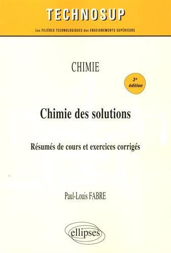 Chimie - Chimie des solutions - Rsums de cours et exercices corrigs - 3e dition