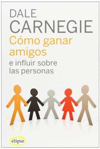 Cómo ganar amigos e influir sobre las personas (Elipse) por Dale Carnegie