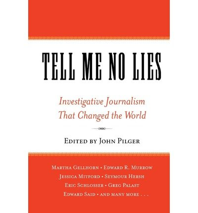 [( Tell Me No Lies: Investigative Journalism That Changed the World )] [by: John Pilger] [Aug-2005]