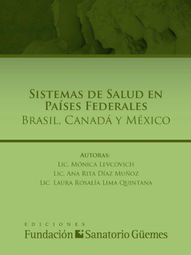 SISTEMAS DE SALUD EN PAÍSES FEDERALES: BRASIL, CANADÁ Y MÉXICO por Lic. Mónica Levcovich