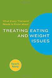 What Every Therapist Needs to Know About Treating Food and Weight Issues (Norton Professional Books) (Norton Professional Books (Paperback))