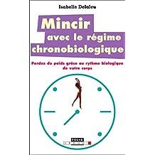 Mincir avec le régime chronobiologique: Perdez du poids grâce au rythme biologique de votre corps (Poche)