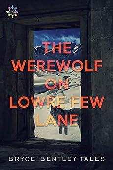 The Werewolf on Lowre Few Lane by [Bentley-Tales, Bryce]