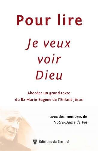 Pour lire Je veux voir Dieu : Aborder un grand texte du Père Marie-Eugène de l'Enfant-Jésus, ocd