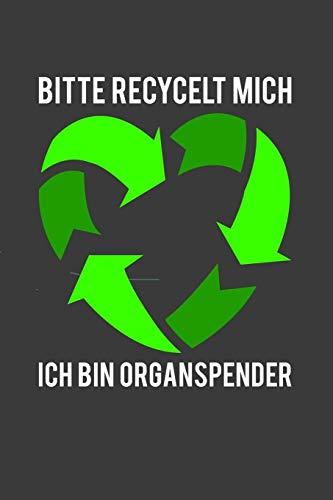 Bitte recycelt mich, ich bin Organspender: Liniertes DinA 5 Notizbuch für alle Naturschutz Ökologie und Recycling Fans geeignet Notizheft (Kalender Recycling-papier)