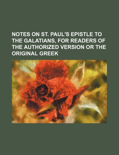 Notes on St. Paul's Epistle to the Galatians, for Readers of the Authorized Version or the Original Greek
