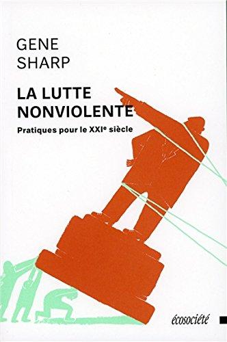 La lutte non violente - Pratiques pour le XXI siècle