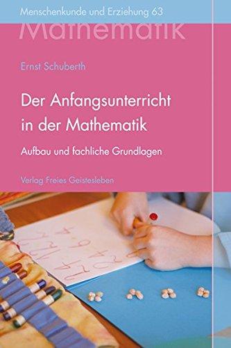 Der Anfangsunterricht in der Mathematik an Waldorfschulen: Aufbau, fachliche Grundlagen und menschenkundliche Gesichtspunkte. (Menschenkunde und Erziehung)