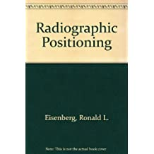 Radiographic Positioning by Ronald L. Eisenberg (1989-07-01)