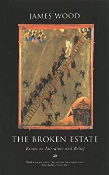 The Broken Estate: Essays on Literature and Belief by [Wood, James]