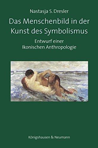 Das Menschenbild in der Kunst des Symbolismus: Entwurf einer Ikonischen Anthropologie (Film - Medium - Diskurs, Band 85)