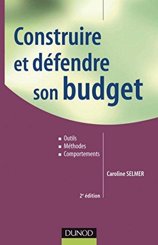 Construire et défendre son budget - 2e éd. : Outils, méthodes, comportements (Finance)
