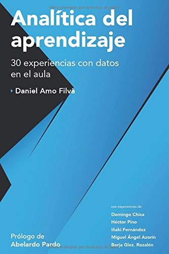 Analítica del aprendizaje: 30 experiencias con datos en el aula por Daniel Amo Filvà