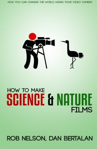 How to Make Science and Nature Films: A guide for emerging documentary filmmakers