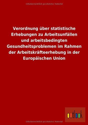 Verordnung über statistische Erhebungen zu Arbeitsunfällen und arbeitsbedingten Gesundheitsproblemen im Rahmen der Arbeitskräfteerhebung in der Europäischen Union