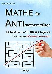 Mathe für Antimathematiker - Algebra Mittelstufe 8.-10. Klasse