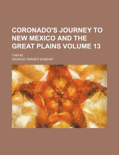 Coronado's Journey to New Mexico and the Great Plains Volume 13; 1540-42