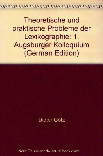 Theoretische und praktische Probleme der Lexikographie : [Professor Dr. Gnther Haensch zum 60. Geburtstag]. 1. Augsburger Kolloquium. Dieter Gtz ; Thomas Herbst (Hrsg.)