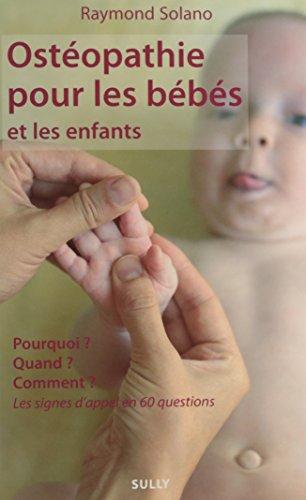 Ostéopathie pour les bébés et les enfants : Pourquoi ? Quand ? Comment ? Les signes d'appel en 60 questions par Raymond Solano