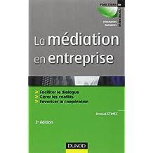 La médiation en entreprise - 3e édition: Faciliter le dialogue - Gérer les conflits - Favoriser la coopération