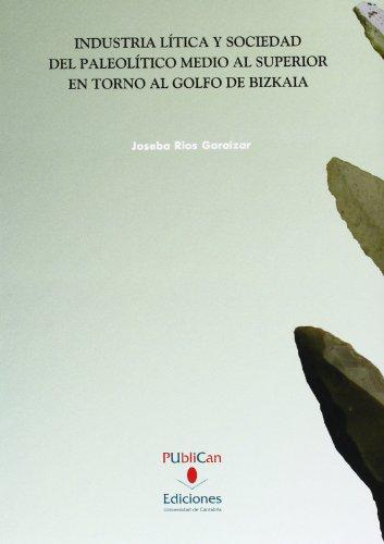 Industria lítica y sociedad del paleolítico medio y superior en torno al Golfo de Bizkaia (Difunde) por Joseba Rios Garaizar