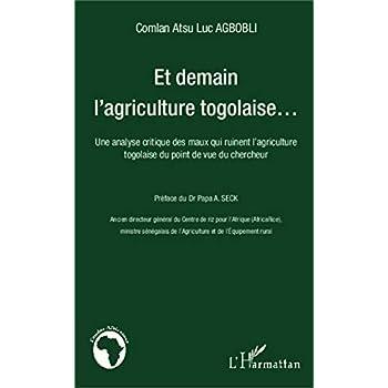 Et demain l'agriculture togolaise...: Une analyse critique des maux qui ruinent l'agriculture togolaise du point de vue du chercheur