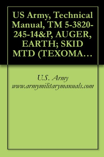 US Army, Technical Manual, TM 5-3820-245-14&P, AUGER, EARTH; SKID MTD (TEXOMA MODEL 270-9, REEDRILL INC.) (Mtd Auger)