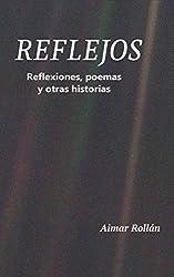 Reflejos: Reflexiones, poemas y otras historias (Spanish Edition)