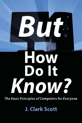 But How Do It Know? - The Basic Principles of Computers for Everyone por J Clark Scott