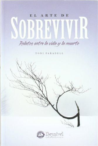 Arte De Sobrevivir, El - Relatos Entre La Vida Y La Muerte (Literatura (desnivel)) por Toni Paradell