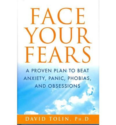 [ FACE YOUR FEARS: A PROVEN PLAN TO BEAT ANXIETY, PANIC, PHOBIAS, AND OBSESSIONS - IPS ] Face Your Fears: A Proven Plan to Beat Anxiety, Panic, Phobias, and Obsessions - IPS By Tolin, David ( Author ) Jan-2012 [ Hardcover ]