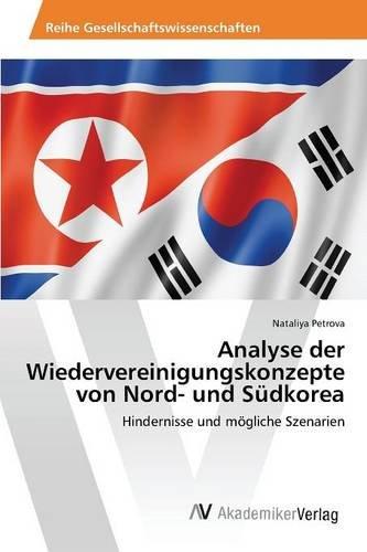 Analyse der Wiedervereinigungskonzepte von Nord- und Südkorea: Hindernisse und mögliche Szenarien