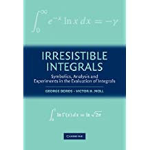Irresistible Integrals: Symbolics, Analysis and Experiments in the Evaluation of Integrals (English Edition)