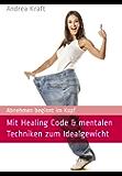 Mit Healing Code & mentalen Techniken zum Idealgewicht: Abnehmen beginnt im Kopf