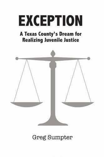 Exception: A Texas County's Dream for Realizing Juvenile Justice por Greg Sumpter