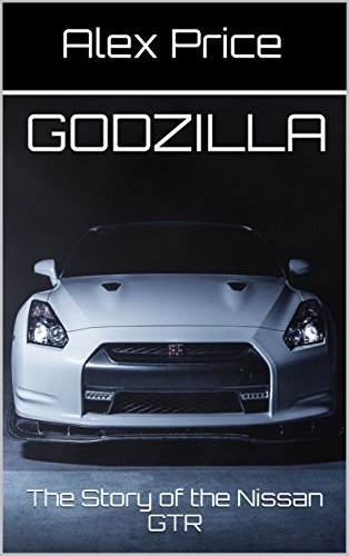GODZILLA: The Story of the Nissan GTR (All About Cars Book 1) (English Edition)