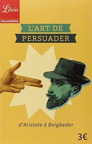 L'art de persuader : D'Aristote à Beigbeder par Blaise Pascal