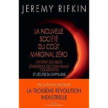 La nouvelle société du coût marginal zéro: L'internet des objet, l'émergence des communaux collaboratifs et l'éclipse du capitalisme