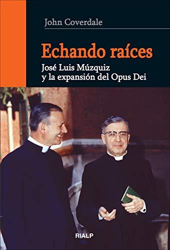 Echando raíces (Libros sobre el Opus Dei) por John. F. Coverdale
