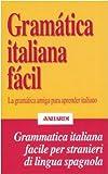 Gramática italiana fácil. La gramática amiga para aprender italiano