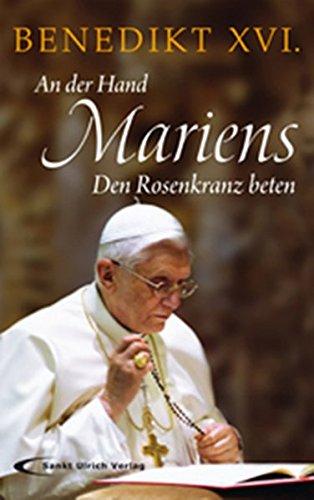 An der Hand Mariens: Den Rosenkranz beten